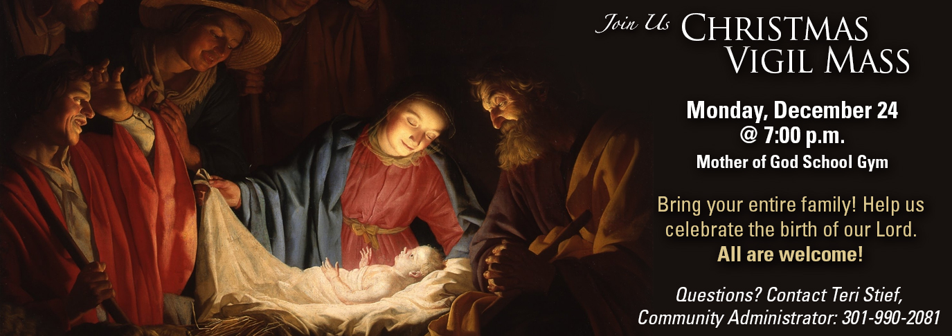 Join us for our Christmas Vigial Mass, Monday December 24 at 7:00pm.